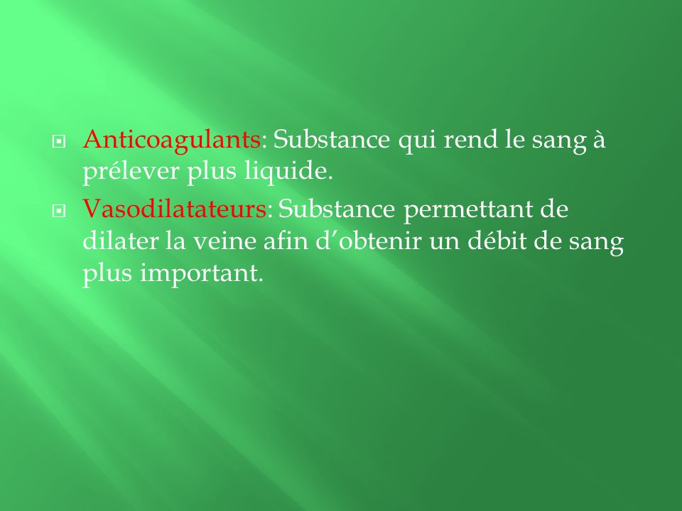 Anticoagulants: Substance qui rend le sang à prélever plus liquide.