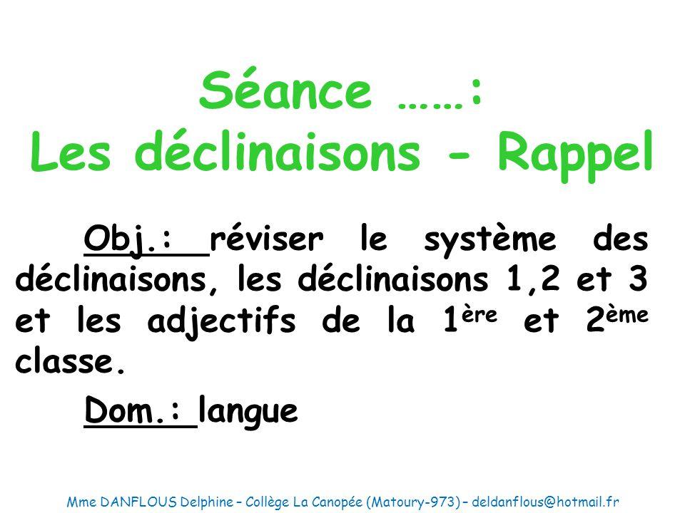 Séance ……: Les déclinaisons - Rappel