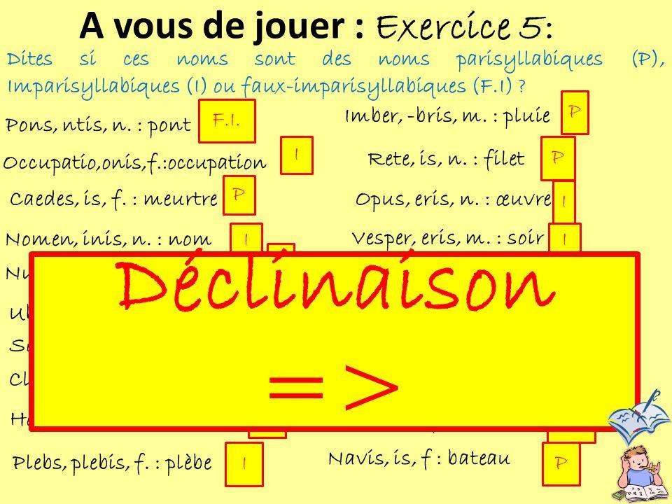 Déclinaison => A vous de jouer : Exercice 5: