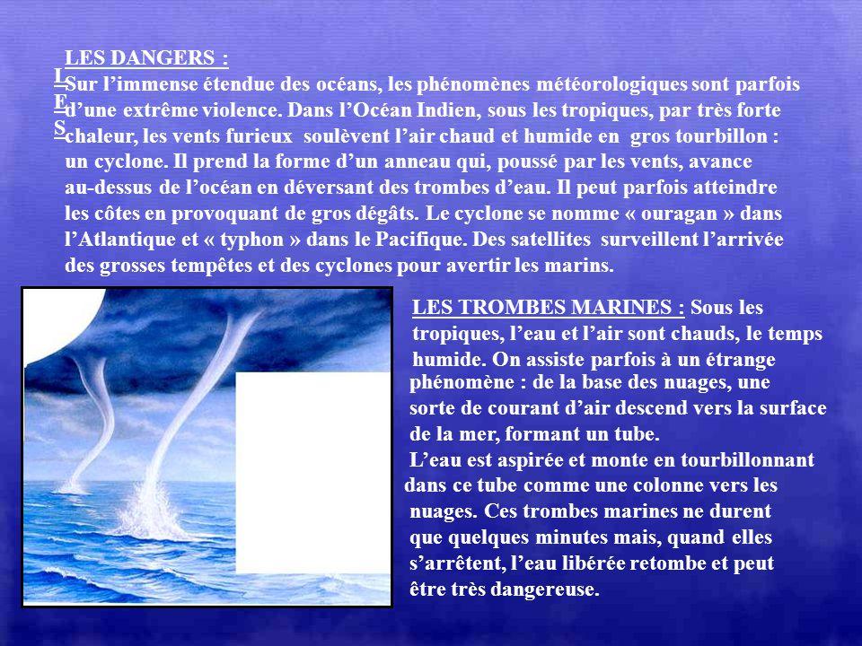 LES DANGERS : Sur l'immense étendue des océans, les phénomènes météorologiques sont parfois.