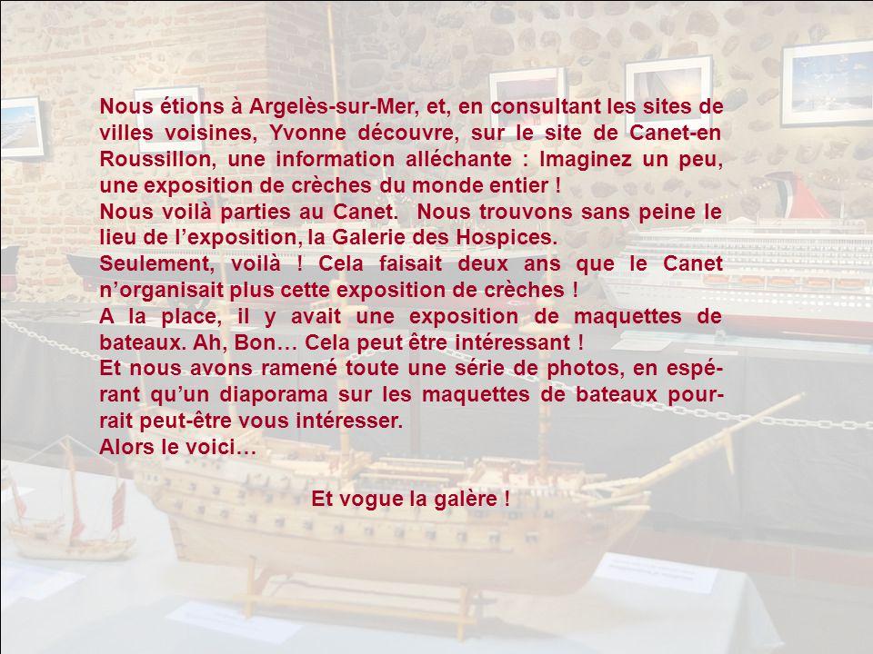 Nous étions à Argelès-sur-Mer, et, en consultant les sites de villes voisines, Yvonne découvre, sur le site de Canet-en Roussillon, une information alléchante : Imaginez un peu, une exposition de crèches du monde entier !