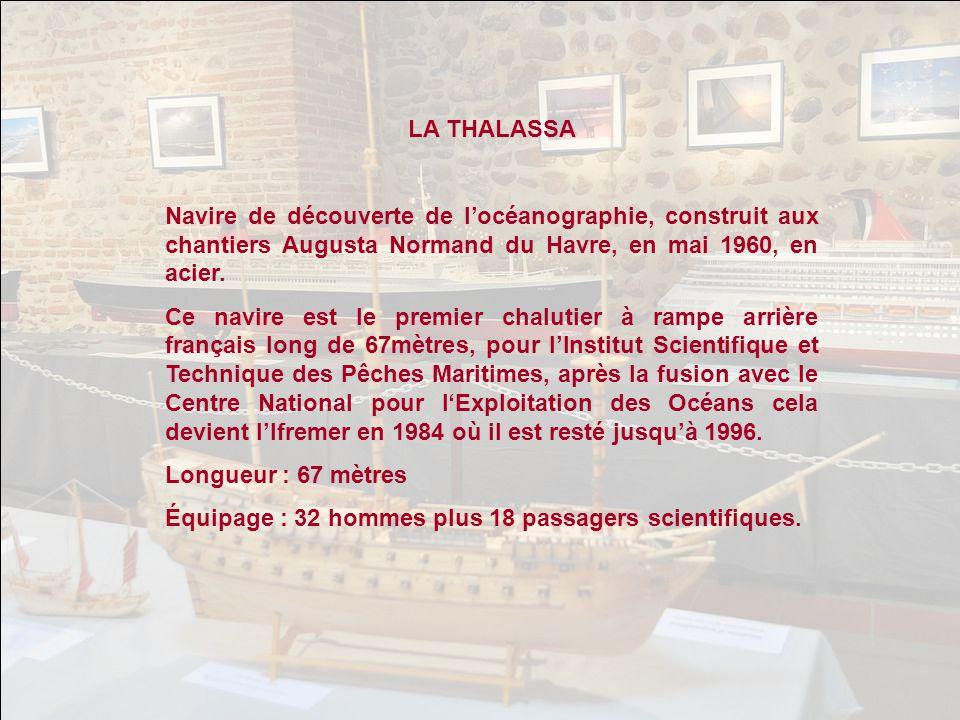 LA THALASSA Navire de découverte de l'océanographie, construit aux chantiers Augusta Normand du Havre, en mai 1960, en acier.