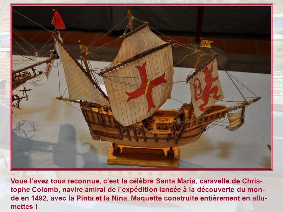 Vous l'avez tous reconnue, c'est la célèbre Santa Maria, caravelle de Chris-tophe Colomb, navire amiral de l'expédition lancée à la découverte du mon-de en 1492, avec la Pinta et la Nina.