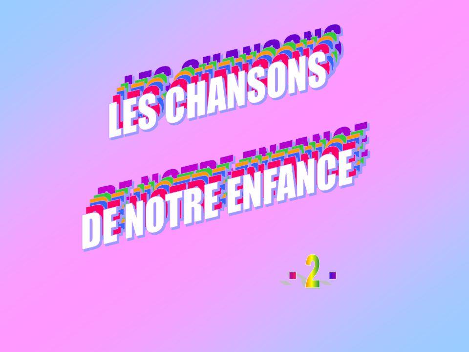 LES CHANSONS DE NOTRE ENFANCE. LES CHANSONS. DE NOTRE ENFANCE. LES CHANSONS. DE NOTRE ENFANCE. LES CHANSONS.