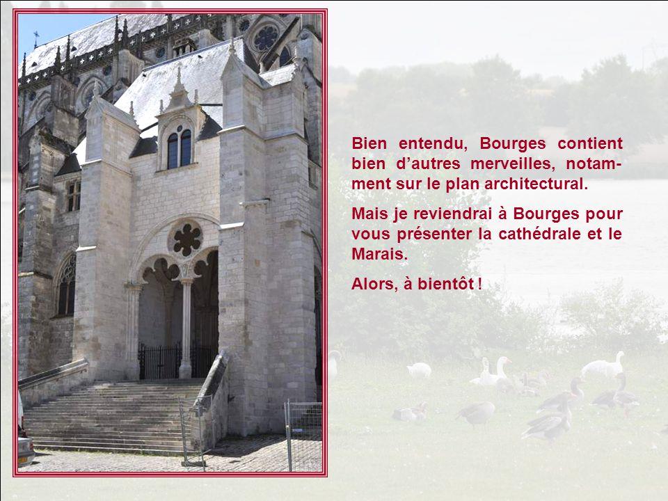 Bien entendu, Bourges contient bien d'autres merveilles, notam-ment sur le plan architectural.