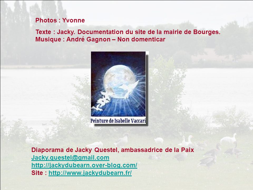 Photos : Yvonne Texte : Jacky. Documentation du site de la mairie de Bourges. Musique : André Gagnon – Non domenticar.