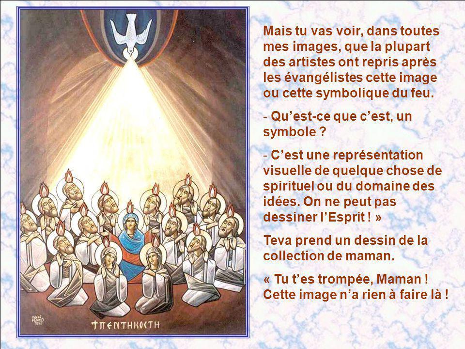 Mais tu vas voir, dans toutes mes images, que la plupart des artistes ont repris après les évangélistes cette image ou cette symbolique du feu.