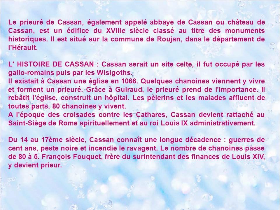 Le prieuré de Cassan, également appelé abbaye de Cassan ou château de Cassan, est un édifice du XVIIIe siècle classé au titre des monuments historiques. Il est situé sur la commune de Roujan, dans le département de l Hérault.