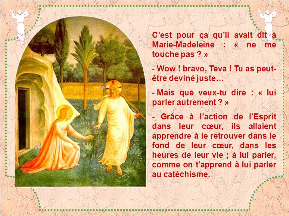 C'est pour ça qu'il avait dit à Marie-Madeleine : « ne me touche pas »