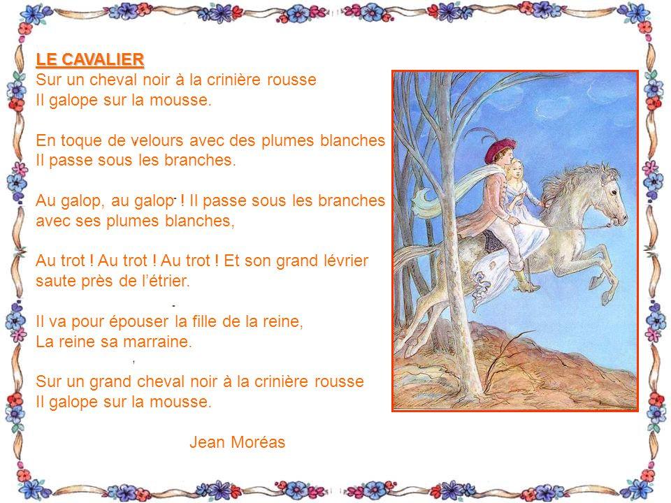 LE CAVALIER Sur un cheval noir à la crinière rousse. Il galope sur la mousse. En toque de velours avec des plumes blanches.