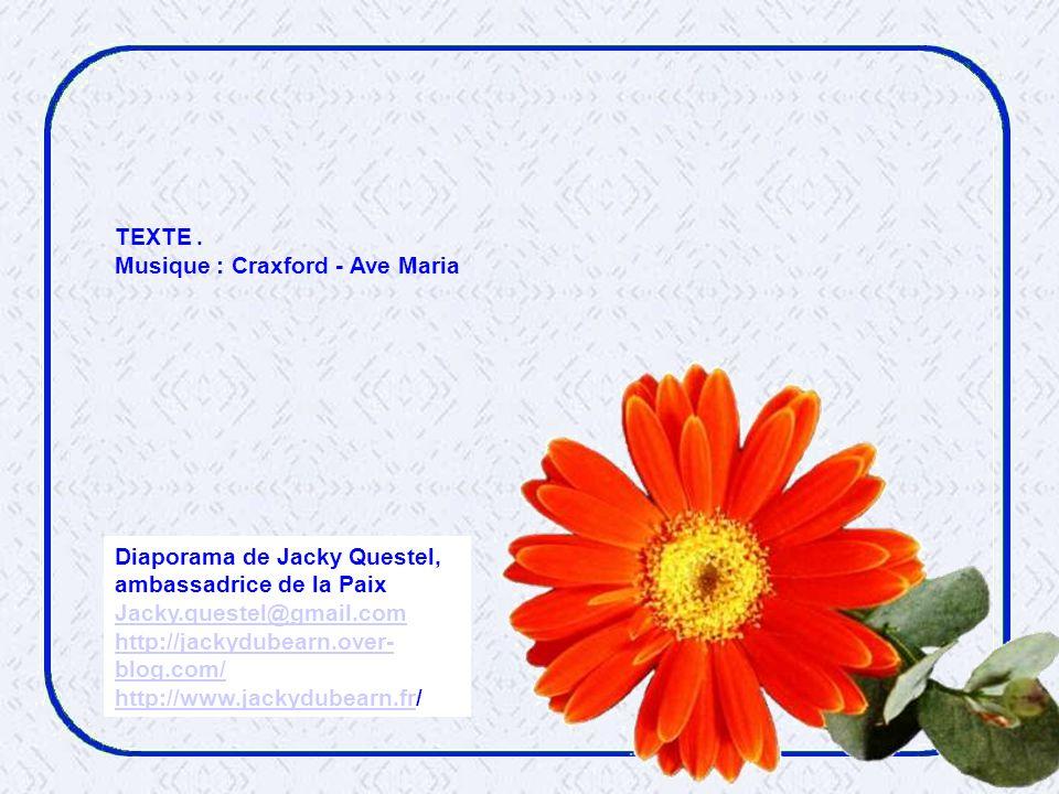 TEXTE . Musique : Craxford - Ave Maria. Diaporama de Jacky Questel, ambassadrice de la Paix. Jacky.questel@gmail.com.