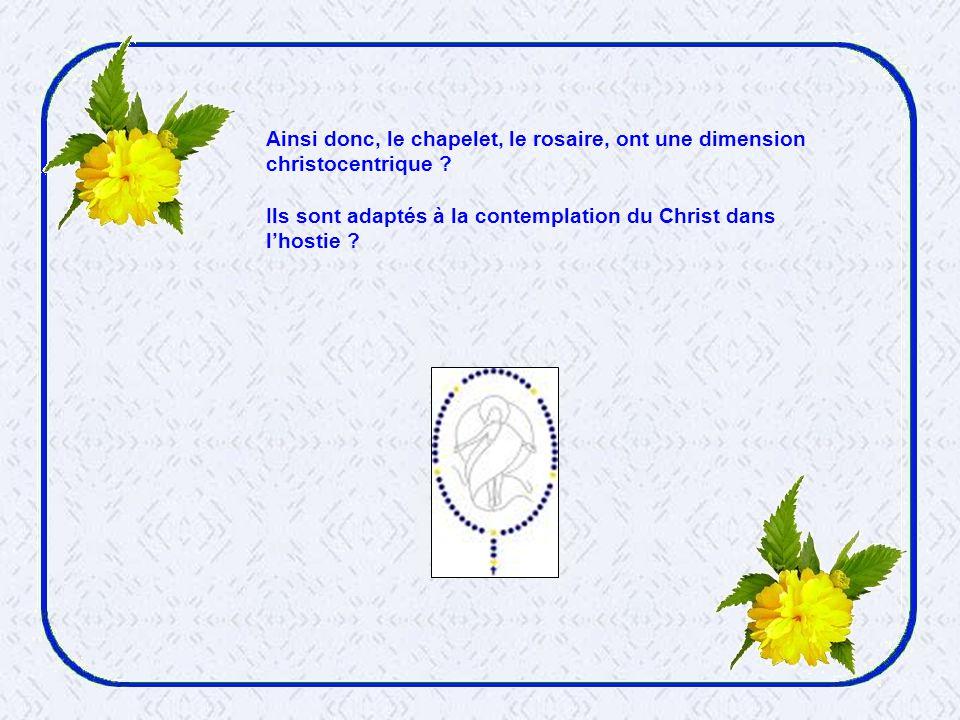 Ainsi donc, le chapelet, le rosaire, ont une dimension
