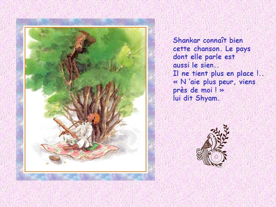 Shankar connaît bien cette chanson. Le pays. dont elle parle est. aussi le sien.. Il ne tient plus en place !..