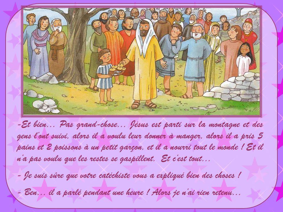 Et bien… Pas grand-chose… Jésus est parti sur la montagne et des gens l'ont suivi, alors il a voulu leur donner à manger, alors il a pris 5 pains et 2 poissons à un petit garçon, et il a nourri tout le monde ! Et il n'a pas voulu que les restes se gaspillent. Et c'est tout…