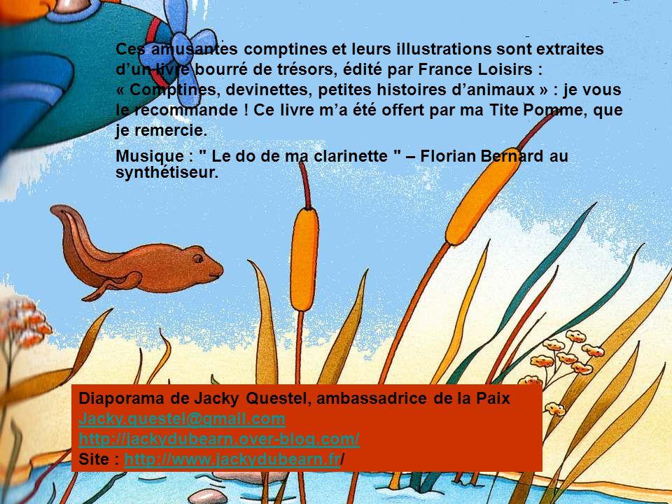 Ces amusantes comptines et leurs illustrations sont extraites d'un livre bourré de trésors, édité par France Loisirs : « Comptines, devinettes, petites histoires d'animaux » : je vous le recommande ! Ce livre m'a été offert par ma Tite Pomme, que je remercie.