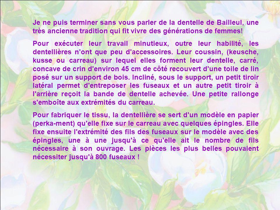 Je ne puis terminer sans vous parler de la dentelle de Bailleul, une très ancienne tradition qui fit vivre des générations de femmes!