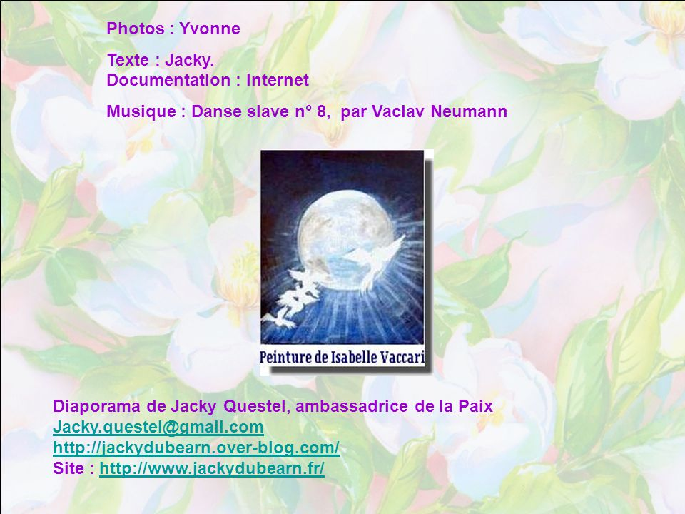 Photos : Yvonne Texte : Jacky. Documentation : Internet. Musique : Danse slave n° 8, par Vaclav Neumann.