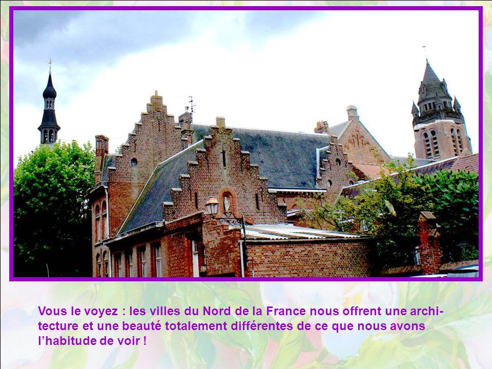 Vous le voyez : les villes du Nord de la France nous offrent une archi-tecture et une beauté totalement différentes de ce que nous avons l'habitude de voir !