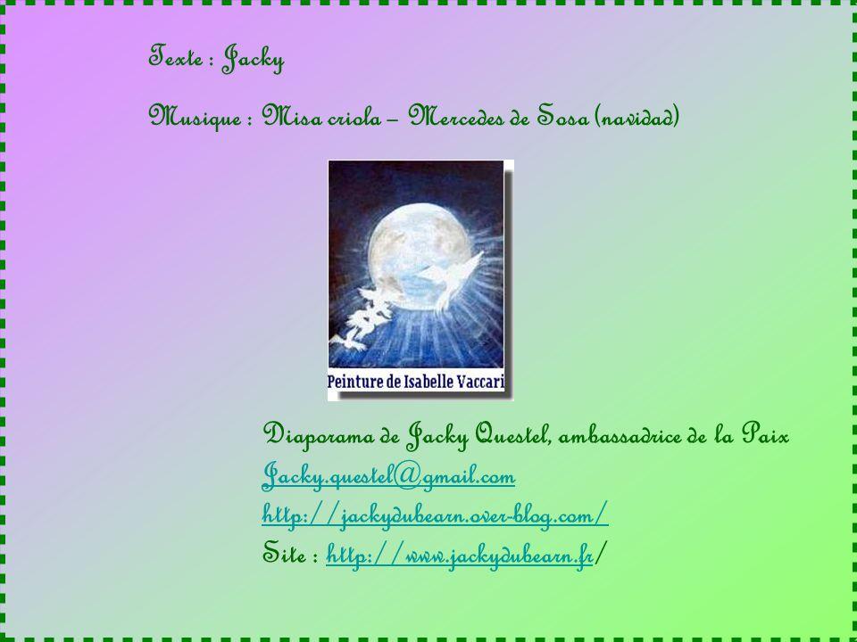 Texte : Jacky Musique : Misa criola – Mercedes de Sosa (navidad) Diaporama de Jacky Questel, ambassadrice de la Paix.