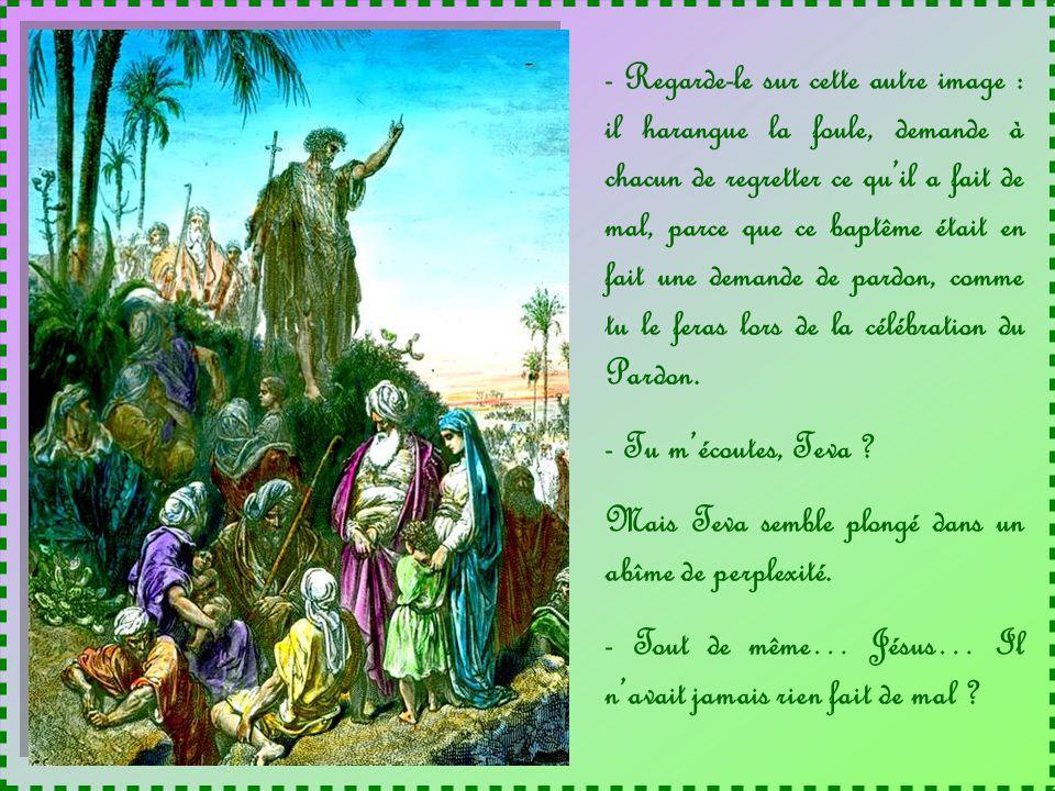 - Regarde-le sur cette autre image : il harangue la foule, demande à chacun de regretter ce qu'il a fait de mal, parce que ce baptême était en fait une demande de pardon, comme tu le feras lors de la célébration du Pardon.