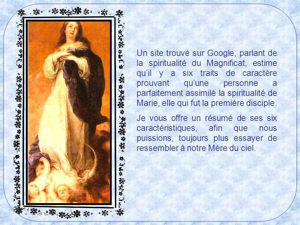 Un site trouvé sur Google, parlant de la spiritualité du Magnificat, estime qu'il y a six traits de caractère prouvant qu'une personne a parfaitement assimilé la spiritualité de Marie, elle qui fut la première disciple.
