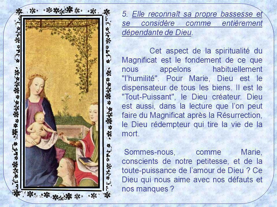 5. Elle reconnaît sa propre bassesse et se considère comme entièrement dépendante de Dieu.