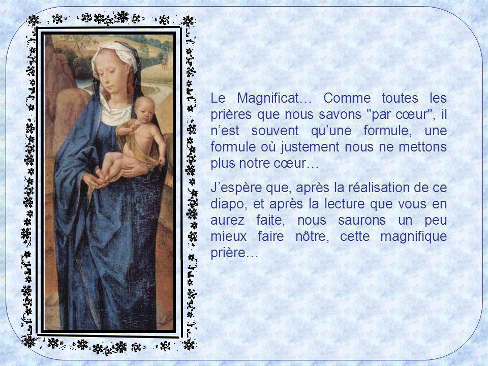 Le Magnificat… Comme toutes les prières que nous savons par cœur , il n'est souvent qu'une formule, une formule où justement nous ne mettons plus notre cœur…