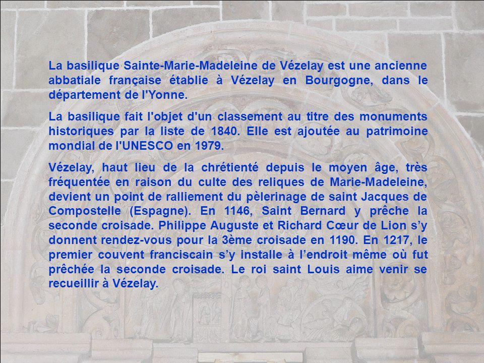 La basilique Sainte-Marie-Madeleine de Vézelay est une ancienne abbatiale française établie à Vézelay en Bourgogne, dans le département de l Yonne.