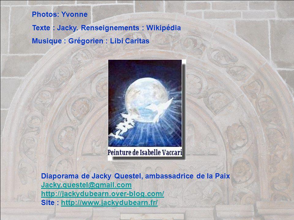 Photos: Yvonne Texte : Jacky. Renseignements : Wikipédia. Musique : Grégorien : Libi Caritas. Diaporama de Jacky Questel, ambassadrice de la Paix.