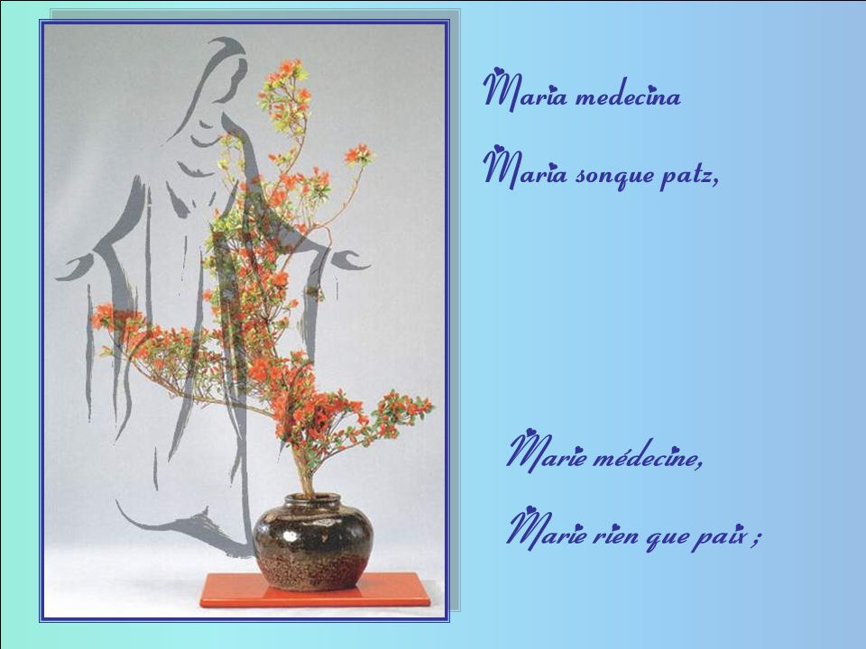 Maria medecina Maria sonque patz, Marie médecine, Marie rien que paix ;