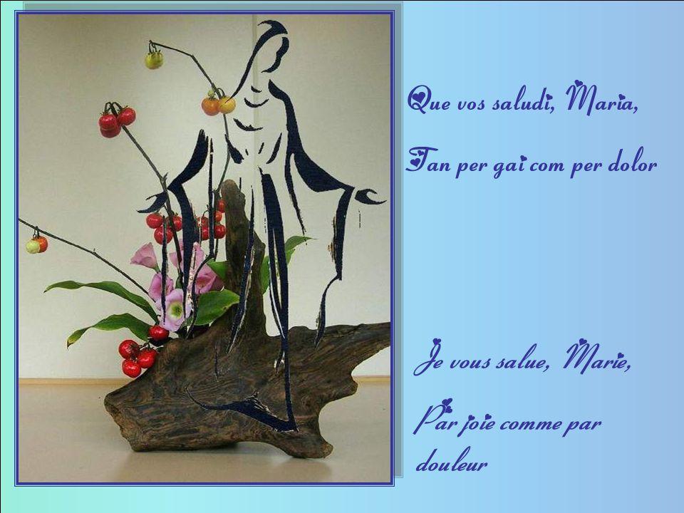 Que vos saludi, Maria, Tan per gai com per dolor Je vous salue, Marie, Par joie comme par douleur