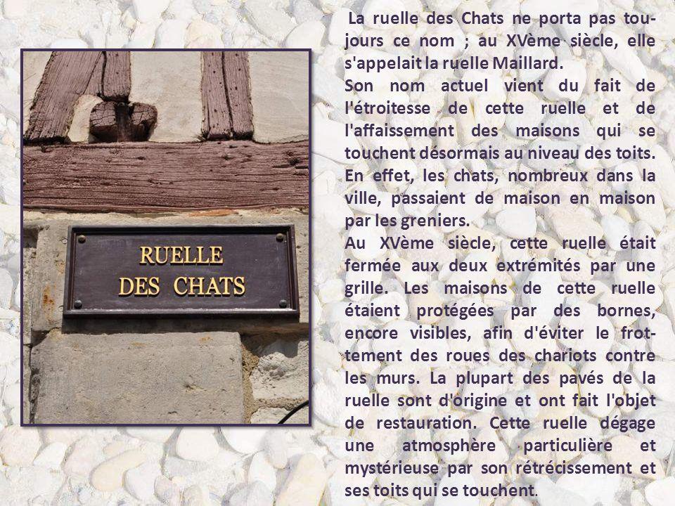 La ruelle des Chats ne porta pas tou-jours ce nom ; au XVème siècle, elle s appelait la ruelle Maillard.