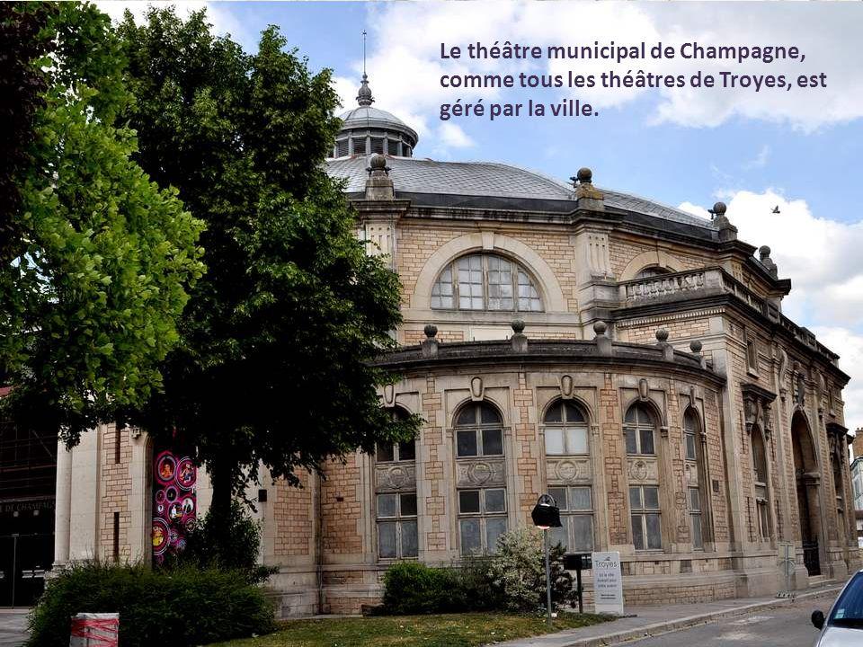 Le théâtre municipal de Champagne, comme tous les théâtres de Troyes, est géré par la ville.
