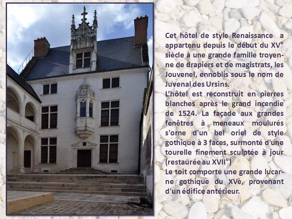 Cet hôtel de style Renaissance a appartenu depuis le début du XV° siècle à une grande famille troyen-ne de drapiers et de magistrats, les Jouvenel, ennoblis sous le nom de Juvenal des Ursins.