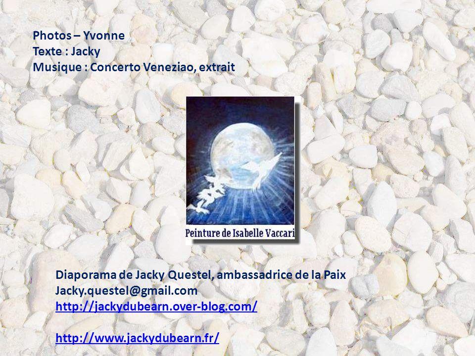 Photos – Yvonne Texte : Jacky. Musique : Concerto Veneziao, extrait. Diaporama de Jacky Questel, ambassadrice de la Paix.