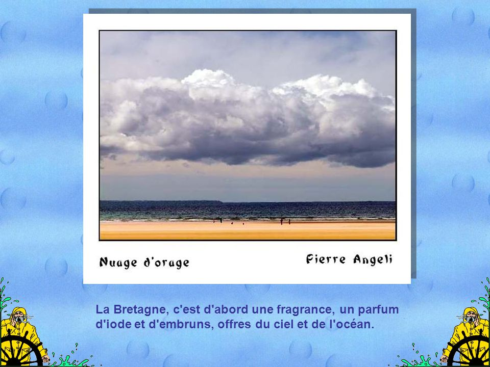 La Bretagne, c est d abord une fragrance, un parfum d iode et d embruns, offres du ciel et de l océan.