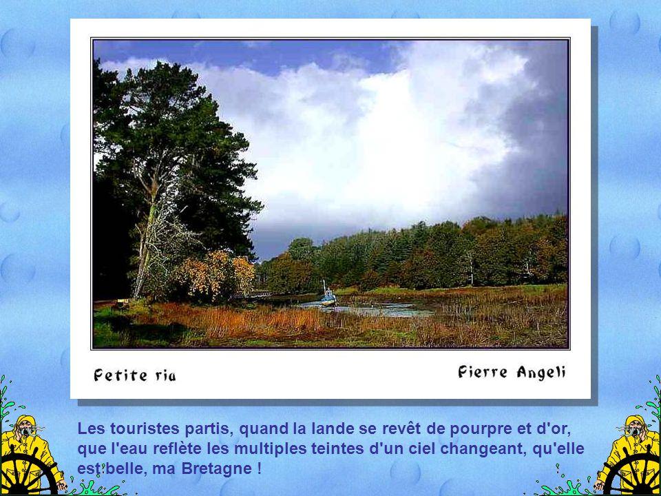 Les touristes partis, quand la lande se revêt de pourpre et d or, que l eau reflète les multiples teintes d un ciel changeant, qu elle est belle, ma Bretagne !
