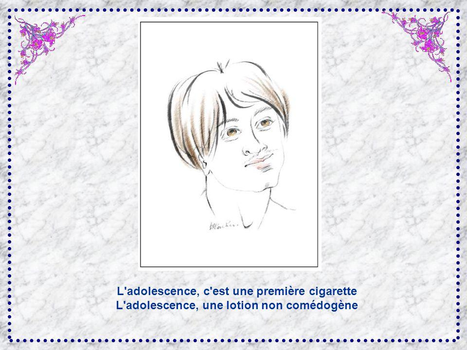 L adolescence, c est une première cigarette L adolescence, une lotion non comédogène