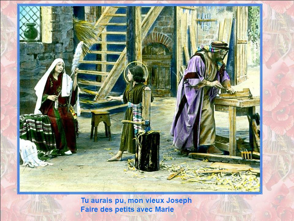 Tu aurais pu, mon vieux Joseph Faire des petits avec Marie