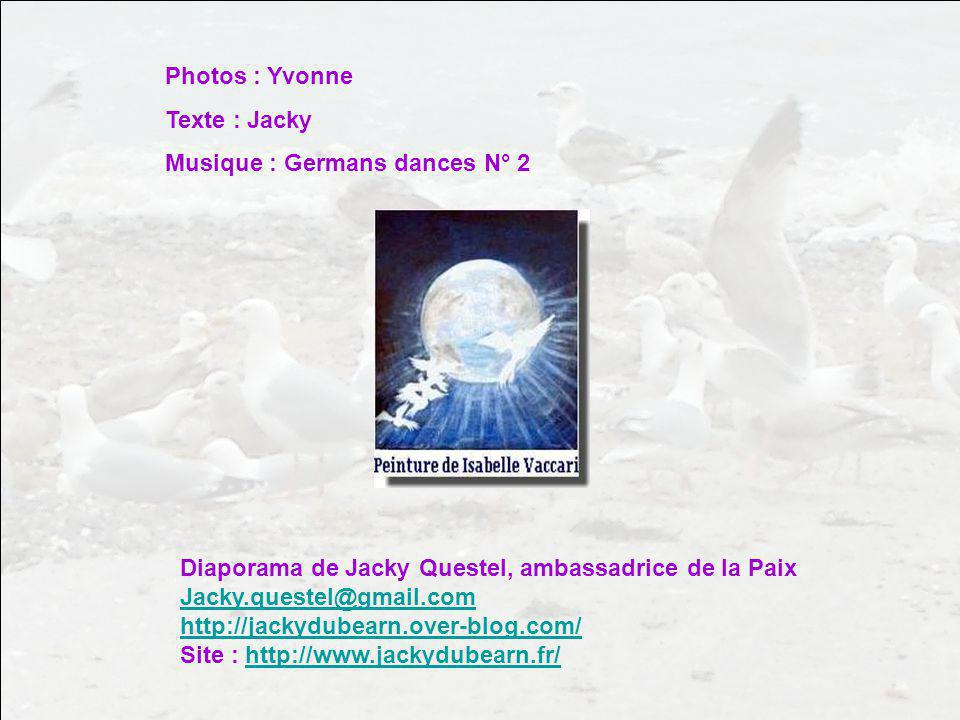 Photos : Yvonne Texte : Jacky. Musique : Germans dances N° 2. Diaporama de Jacky Questel, ambassadrice de la Paix.