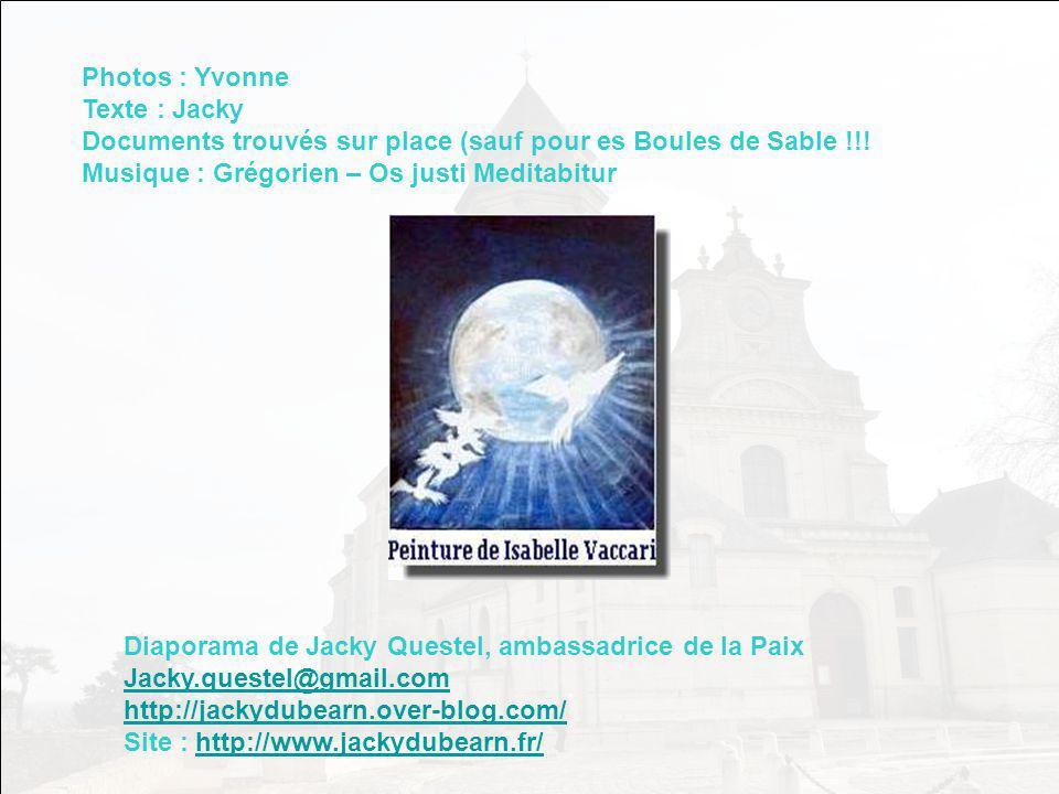 Photos : Yvonne Texte : Jacky. Documents trouvés sur place (sauf pour es Boules de Sable !!! Musique : Grégorien – Os justi Meditabitur.