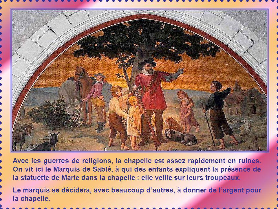 Avec les guerres de religions, la chapelle est assez rapidement en ruines. On vit ici le Marquis de Sablé, à qui des enfants expliquent la présence de la statuette de Marie dans la chapelle : elle veille sur leurs troupeaux.