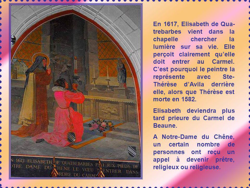 En 1617, Elisabeth de Qua-trebarbes vient dans la chapelle chercher la lumière sur sa vie. Elle perçoit clairement qu'elle doit entrer au Carmel. C'est pourquoi le peintre la représente avec Ste- Thérèse d'Avila derrière elle, alors que Thérèse est morte en 1582.