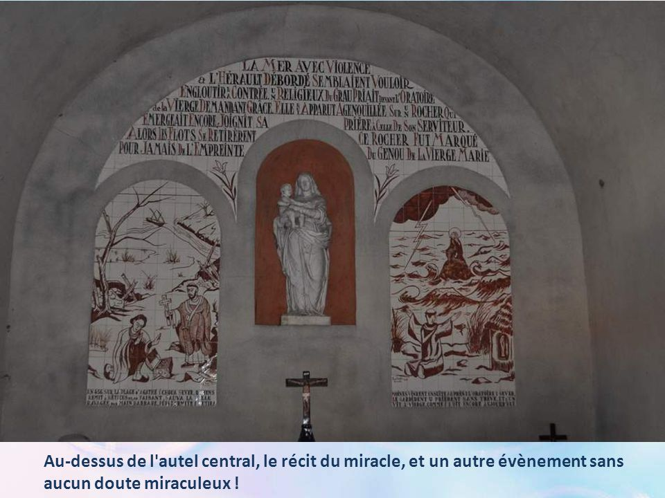 Au-dessus de l autel central, le récit du miracle, et un autre évènement sans aucun doute miraculeux !