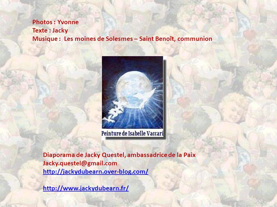 Photos : Yvonne Texte : Jacky. Musique : Les moines de Solesmes – Saint Benoît, communion. Diaporama de Jacky Questel, ambassadrice de la Paix.