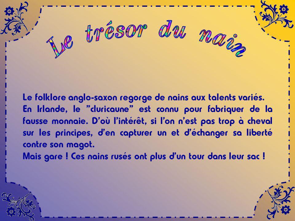 Le trésor du nain Le folklore anglo-saxon regorge de nains aux talents variés.