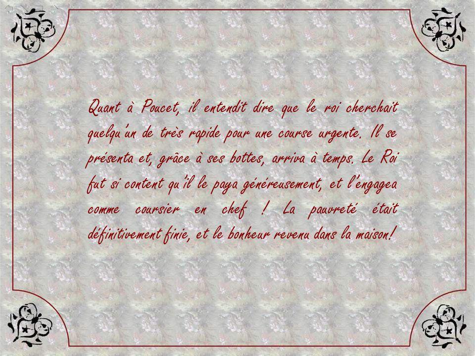 Quant à Poucet, il entendit dire que le roi cherchait quelqu'un de très rapide pour une course urgente.