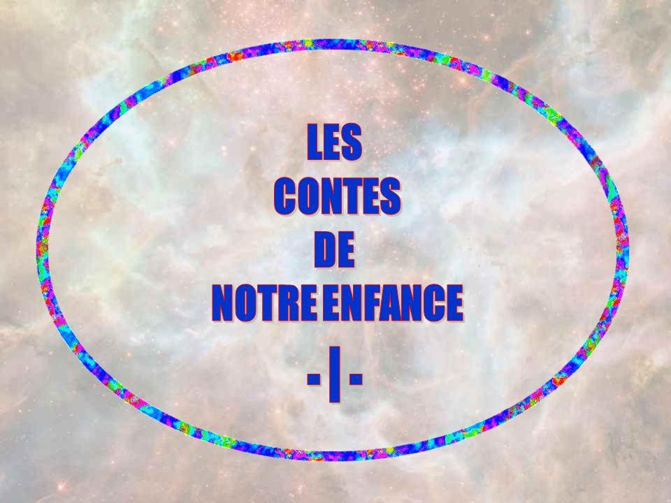 LES CONTES DE NOTRE ENFANCE - I -