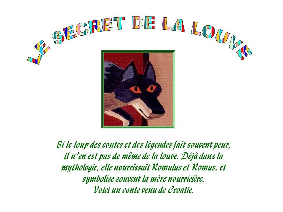 LE SECRET DE LA LOUVE Si le loup des contes et des légendes fait souvent peur, il n'en est pas de même de la louve. Déjà dans la.