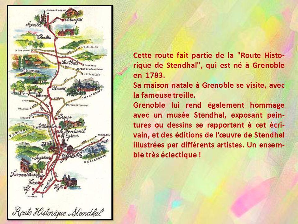 Cette route fait partie de la Route Histo-rique de Stendhal , qui est né à Grenoble en 1783.